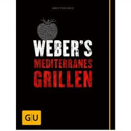 Webers Mediterranes Grillen - Die besten südländischen Grillrezepte