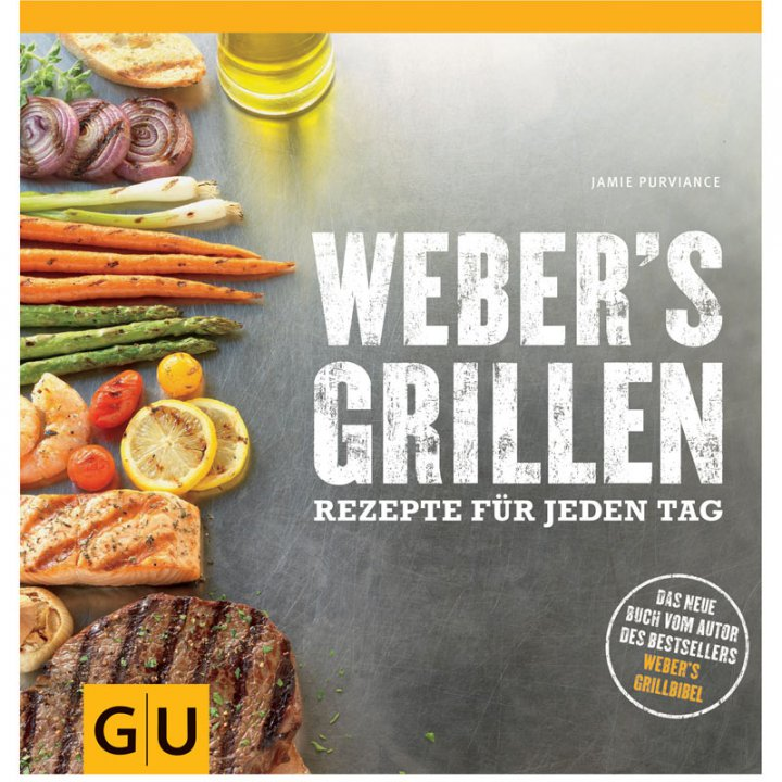 Webers Grillen - Neue Rezepte für jeden Tag