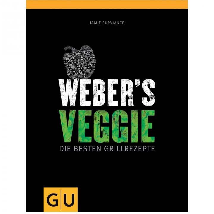 Webers Veggie - Die besten vegetarischen Grillrezepte